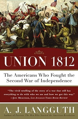Ebook Union 1812: The Americans Who Fought the Second War of Independence by A.J. Langguth DOC!