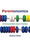 Parentonomics: An Economist Dad Looks at Parenting