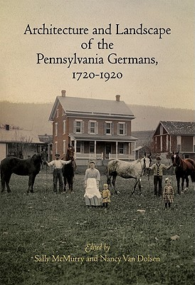 Architecture and Landscape of the Pennsylvania Germans, 1720-1920