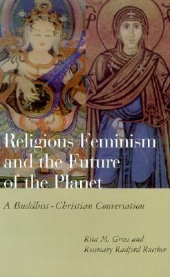 Religious Feminism and the Future of the Planet: A Buddhist-Christian Conversation