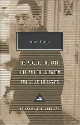 The Plague, The Fall, Exile and The Kingdom and Selected Essays (Everyman's Library Classics, #278)