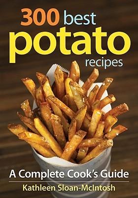 300 Best Potato Recipes by Kathleen Sloan-McIntosh