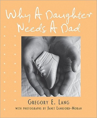 Why A Daughter Needs A Dad A Hundred Reasons By Gregory E Lang