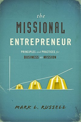 The Missional Entrepreneur: Principles and Practices for Business as Mission