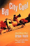 Big City Cool: Short Stories About Urban Youth