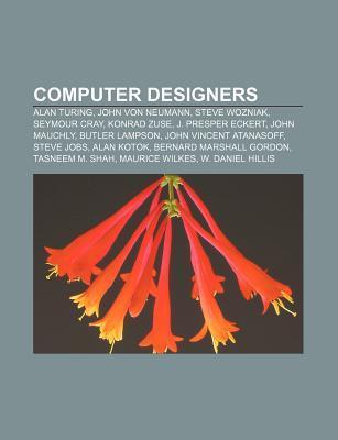 Computer Designers: Alan Turing, John Von Neumann, Steve Wozniak, Seymour Cray, Konrad Zuse, J. Presper Eckert, John Mauchly, Butler Lampson