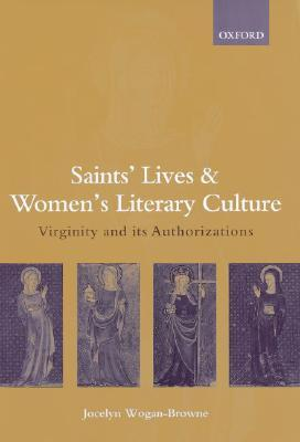 Saints' Lives and Women's Literary Culture, C. 1150-1300: Virginity and Its Authorizations