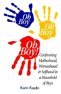 Oh Boy, Oh Boy, Oh Boy: Confronting Motherhood, Womanhood & Selfhood in a Household of Boys