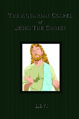 The Aquarian Gospel of Jesus The Christ