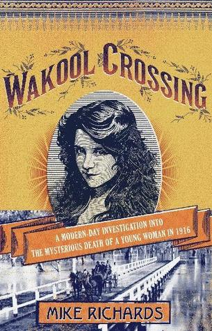 Wakool Crossing: a modern-day investigation into the mysterious death of a young woman in 1916