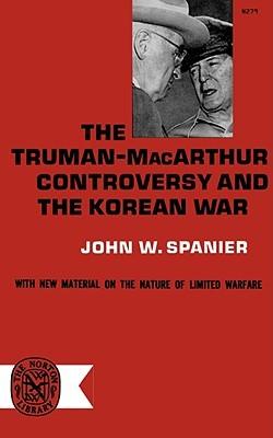 The Truman-MacArthur Controversy and the Korean War