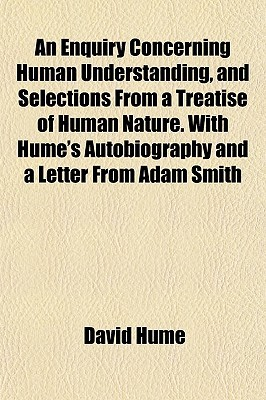 An Enquiry Concerning Human Understanding/Selections from a Treatise of Human Nature/Autobiography/Letter from Adam Smith