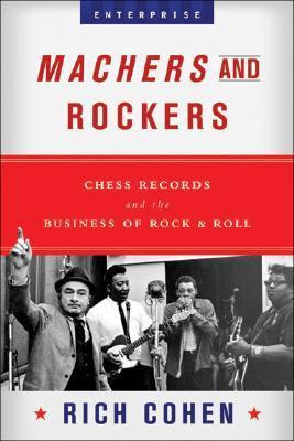 Machers and Rockers: Chess Records and the Business of Rock and Roll