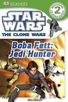 Star Wars: The Clone Wars: Boba Fett, Jedi Hunter (DK Readers L2)