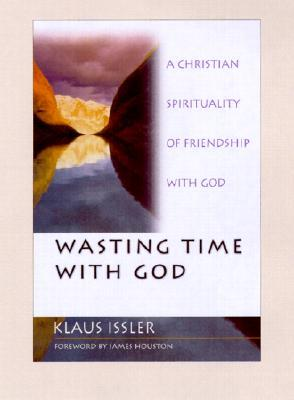 Wasting Time With God : A Christian Spirituality of Friendship With God