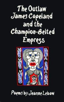 The Outlaw James Copeland and the Champion-Belted Empress: Poems