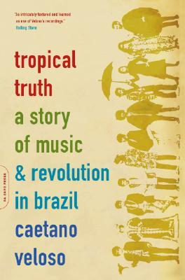 tropical-truth-a-story-of-music-and-revolution-in-brazil