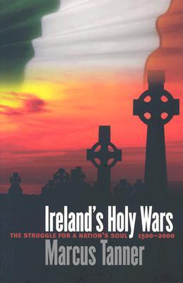 ireland-s-holy-wars-the-struggle-for-a-nation-s-soul-1500-2000