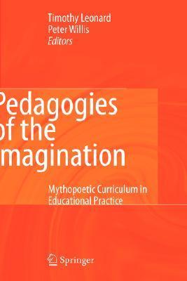Pedagogies of the Imagination: Mythopoetic Curriculum in Educational Practice