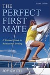 The Perfect First Mate: A Woman's Guide to Recreational Boating