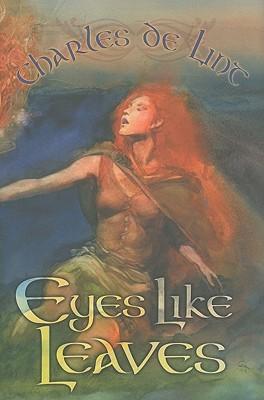Eyes Like Leaves by Charles de Lint