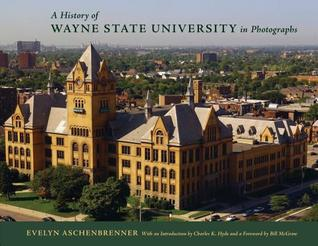 A History of Wayne State University in Photographs by Evelyn Aschenbrenner