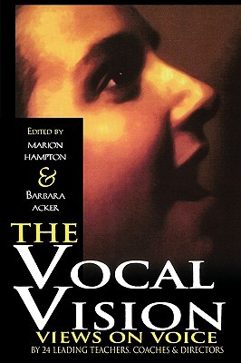 The Vocal Vision: Views on Voice by 24 Leading Teachers Coaches and Directors