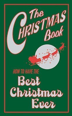 The Christmas Book: How To Have The Best Christmas Ever