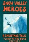 Snow Valley Heroes a Christmas Tale (Planet of the Dogs #3)