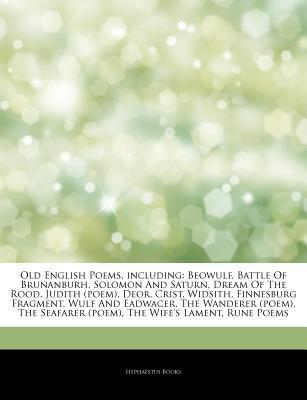 Old English Poems, Including: Beowulf, Battle of Brunanburh, Solomon and Saturn, Dream of the Rood, Judith (Poem), Deor, Crist, Widsith, Finnesburg Fragment, Wulf and Eadwacer, the Wanderer (Poem), the Seafarer (Poem), the Wife's Lament, Rune Poems