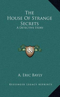 The House of Strange Secrets by A. Eric Bayly