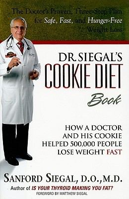 Dr. Siegal's Cookie Diet Book: How a Doctor and His Cookie Helped 500,000 People Lose Weight Fast