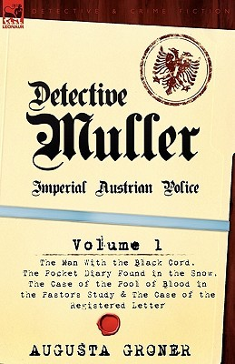 Detective Muller: Imperial Austrian Police-Volume 1-The Man with the Black Cord, the Pocket Diary Found in the Snow, the Case of the Pool of Blood in the Pastor's Study & the Case of the Registered Letter