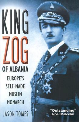 King Zog of Albania: Europe's Self-Made Muslim King