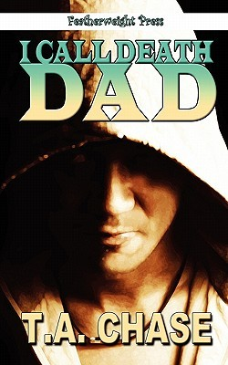 I Call Death Dad by T.A. Chase