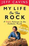 My Life on the Rock: A Rebel Returns to the Catholic Faith