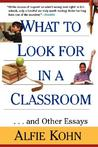 What to Look for in a Classroom: ...and Other Essays