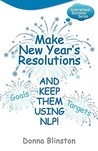 Make New Year's Resolutions and Keep Them Using NLP! by Donna Blinston