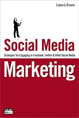 Social Media Marketing: Strategies for Engaging in Facebook, Twitter & Other Social Media