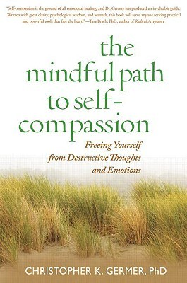 The mindful path to self-compassion: freeing yourself from destructive thoughts and emotions par Christopher K. Germer