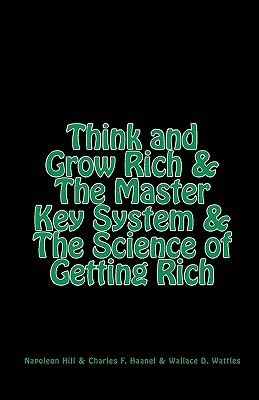 Think and Grow Rich / The Master Key System / The Science of Getting Rich