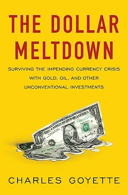 the-dollar-meltdown-surviving-the-impending-currency-crisis-with-gold-oil-and-other-unconventional-investments