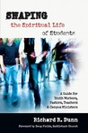 Shaping the Spiritual Life of Students: A Guide for Youth Workers, Pastors, Teachers Campus Ministers