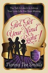 Girl, Get Your Mind Right!: The Tell-It-Like-It-Is Advice Your Love Life Has Been Missing