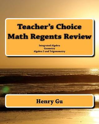 Teacher's Choice Math Regents Review: Integrated Algebra, Geometry, Algebra 2 and Trigonometry