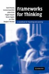 Frameworks for Thinking: A Handbook for Teaching and Learning