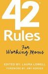 42 Rules for Working Moms: Practical, Funny Advice for Achieving Work-Life Balance