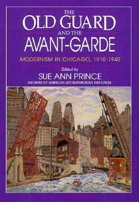 The Old Guard and the Avant-Garde: Modernism in Chicago, 1910-1940