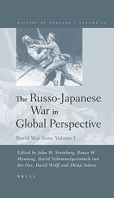 World War Zero, Volume 1: The Russo-Japanese War in Global Perspective (History of Warfare, Volume 29)