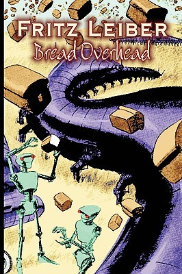 Bread Overhead by Fritz Leiber, Science Fiction, Fantasy, Horror